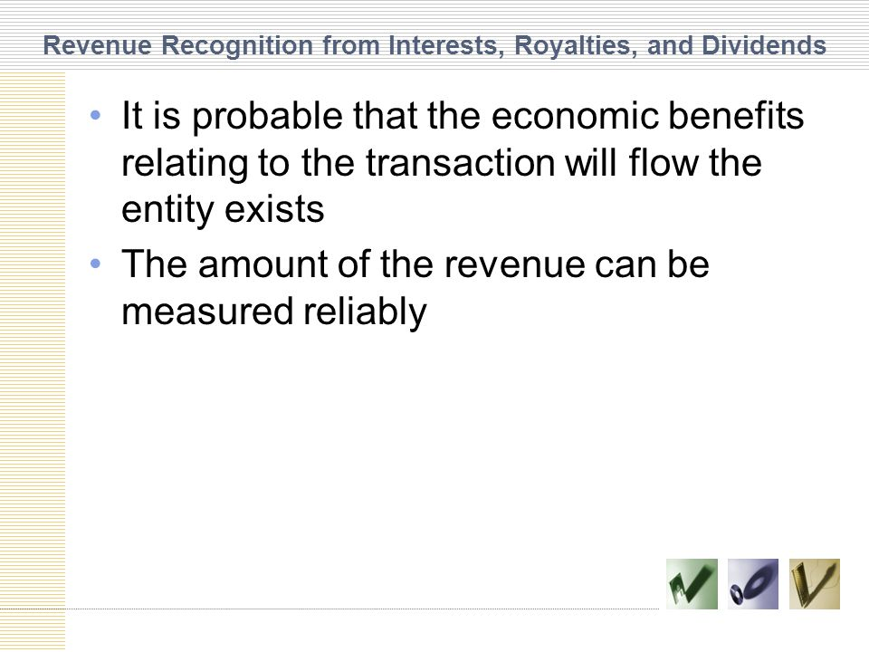 Revenue Recognition from Interests, Royalties, and Dividends It is probable that the economic benefits relating to the transaction will flow the entit