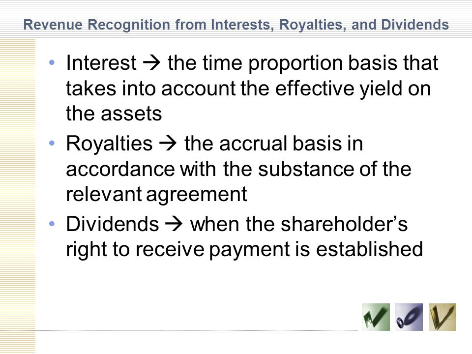 Revenue Recognition from Interests, Royalties, and Dividends Interest  the time proportion basis that takes into account the effective yield on the a