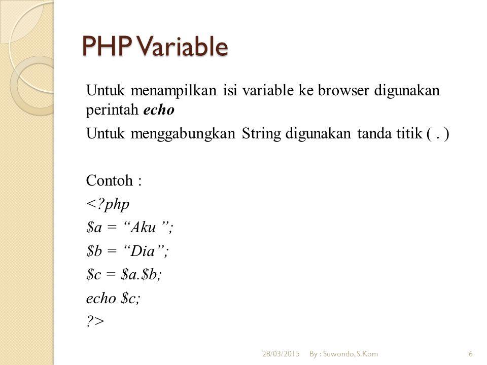 PHP Variable Untuk menampilkan isi variable ke browser digunakan perintah echo Untuk menggabungkan String digunakan tanda titik (. ) Contoh : <?php $a