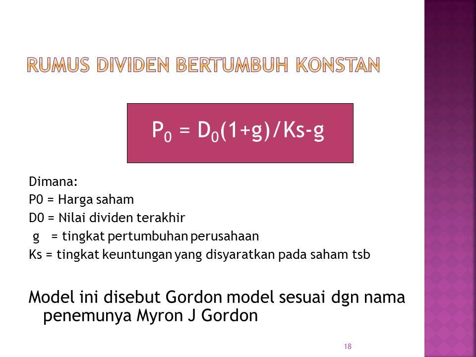 P 0 = D 0 (1+g)/Ks-g Dimana: P0 = Harga saham D0 = Nilai dividen terakhir g = tingkat pertumbuhan perusahaan Ks = tingkat keuntungan yang disyaratkan