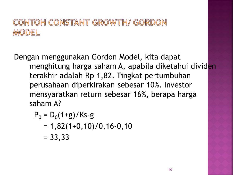 Dengan menggunakan Gordon Model, kita dapat menghitung harga saham A, apabila diketahui dividen terakhir adalah Rp 1,82. Tingkat pertumbuhan perusahaa