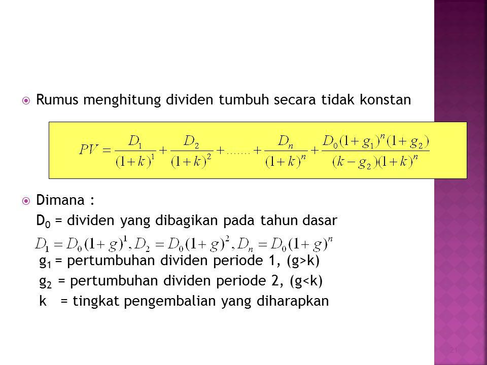  Rumus menghitung dividen tumbuh secara tidak konstan  Dimana : D 0 = dividen yang dibagikan pada tahun dasar g 1 = pertumbuhan dividen periode 1, (