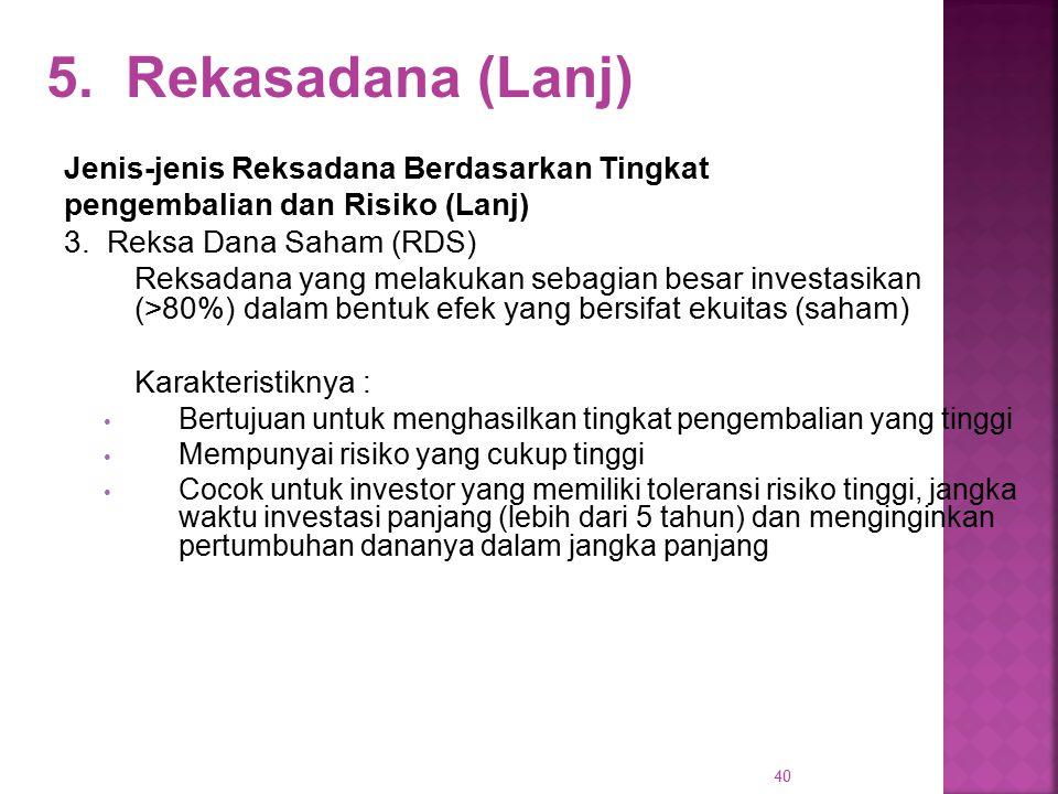 40 5. Rekasadana (Lanj) Jenis-jenis Reksadana Berdasarkan Tingkat pengembalian dan Risiko (Lanj) 3. Reksa Dana Saham (RDS) Reksadana yang melakukan se