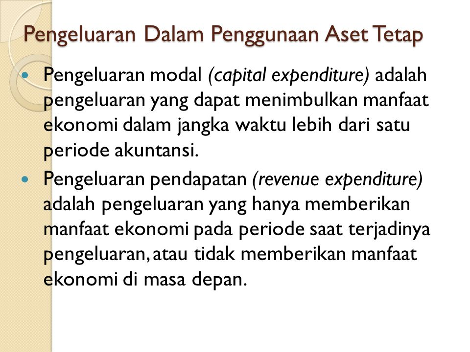 Pengeluaran Dalam Penggunaan Aset Tetap Pengeluaran modal (capital expenditure) adalah pengeluaran yang dapat menimbulkan manfaat ekonomi dalam jangka