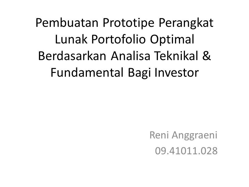 Pembuatan Prototipe Perangkat Lunak Portofolio Optimal Berdasarkan Analisa Teknikal & Fundamental Bagi Investor Reni Anggraeni 09.41011.028