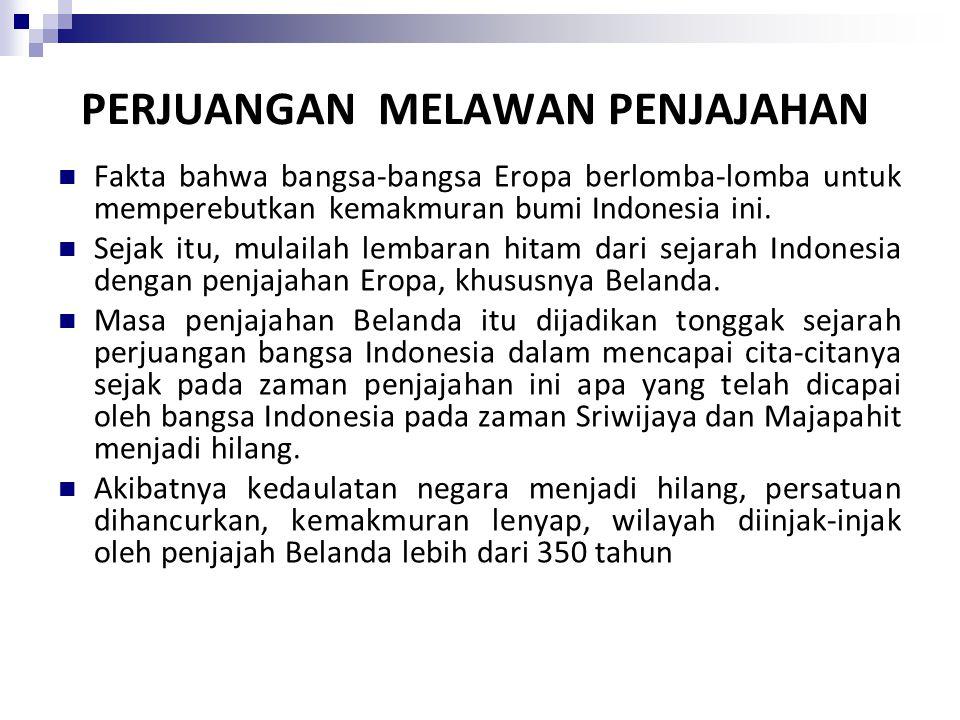 PERJUANGAN MELAWAN PENJAJAHAN Fakta bahwa bangsa-bangsa Eropa berlomba-lomba untuk memperebutkan kemakmuran bumi Indonesia ini.