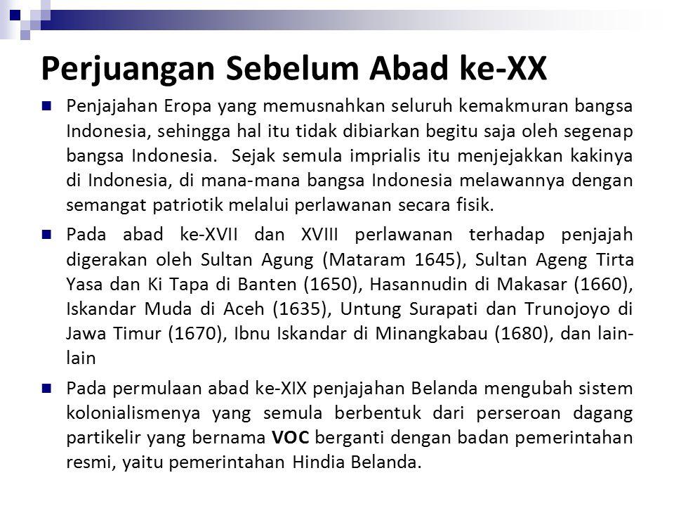 Perjuangan Sebelum Abad ke-XX Penjajahan Eropa yang memusnahkan seluruh kemakmuran bangsa Indonesia, sehingga hal itu tidak dibiarkan begitu saja oleh segenap bangsa Indonesia.