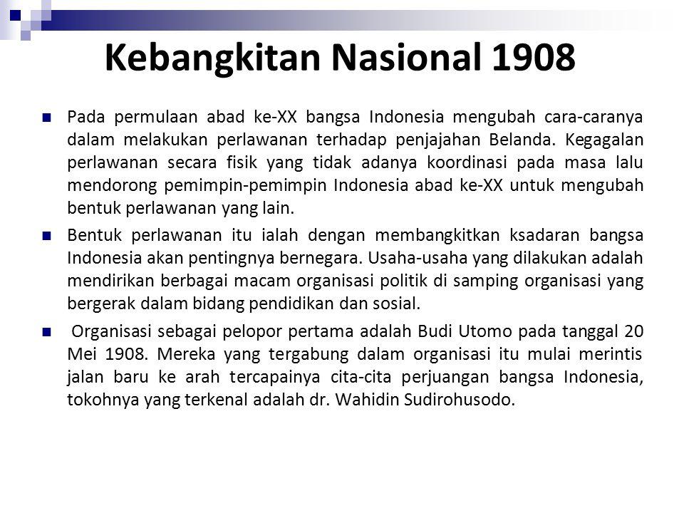 Kebangkitan Nasional 1908 Pada permulaan abad ke-XX bangsa Indonesia mengubah cara-caranya dalam melakukan perlawanan terhadap penjajahan Belanda.