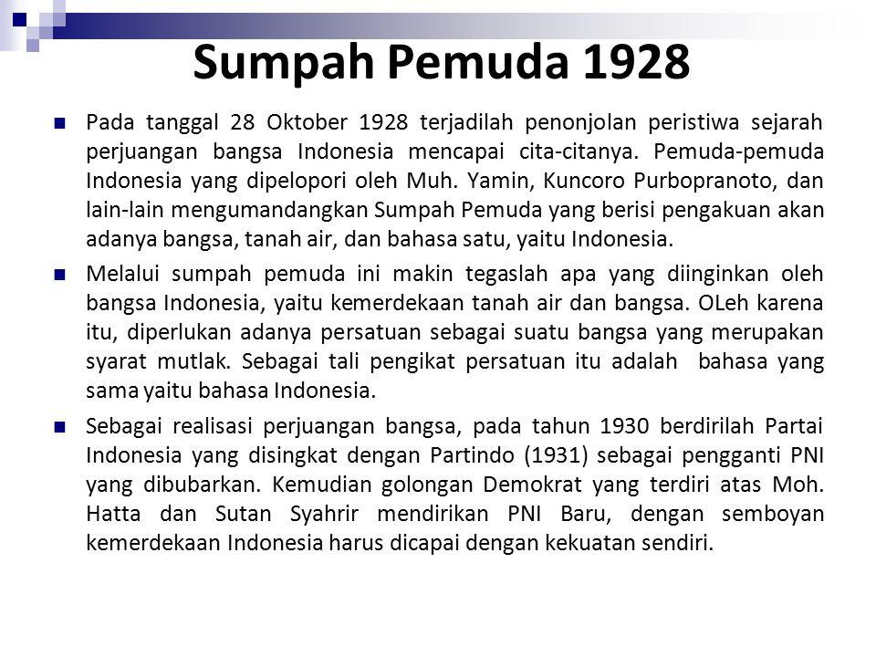 Sumpah Pemuda 1928 Pada tanggal 28 Oktober 1928 terjadilah penonjolan peristiwa sejarah perjuangan bangsa Indonesia mencapai cita-citanya. Pemuda-pemu