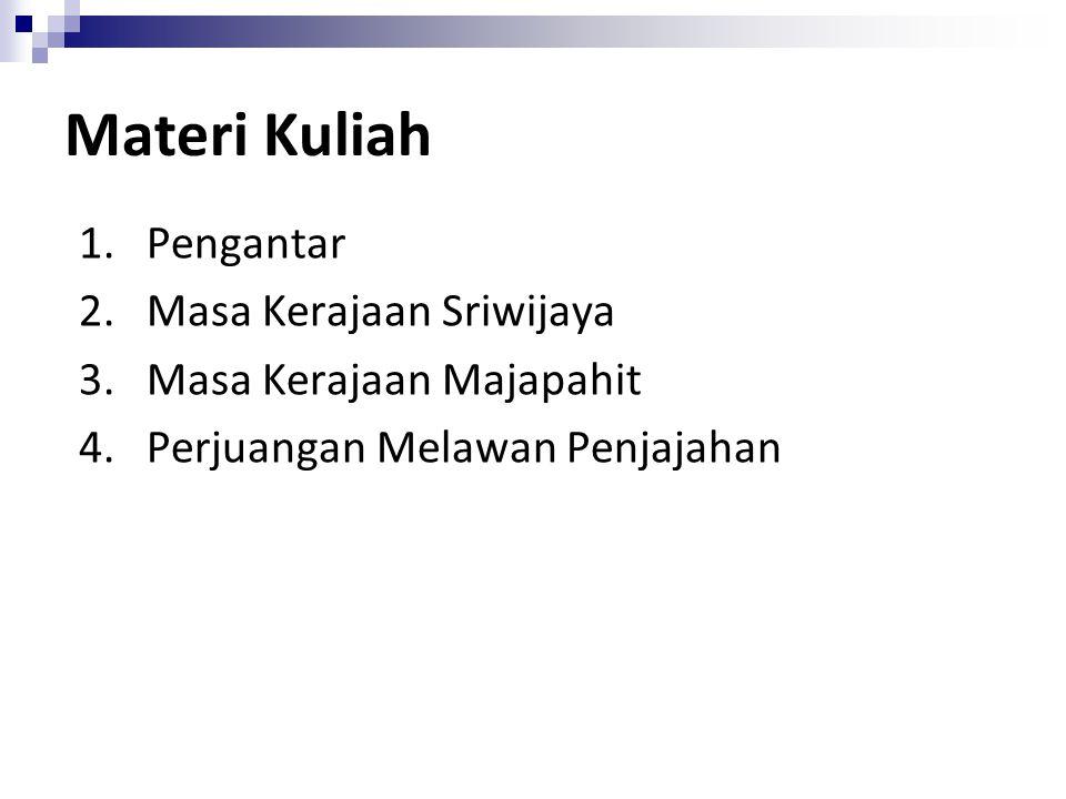 Materi Kuliah 1. Pengantar 2. Masa Kerajaan Sriwijaya 3. Masa Kerajaan Majapahit 4. Perjuangan Melawan Penjajahan