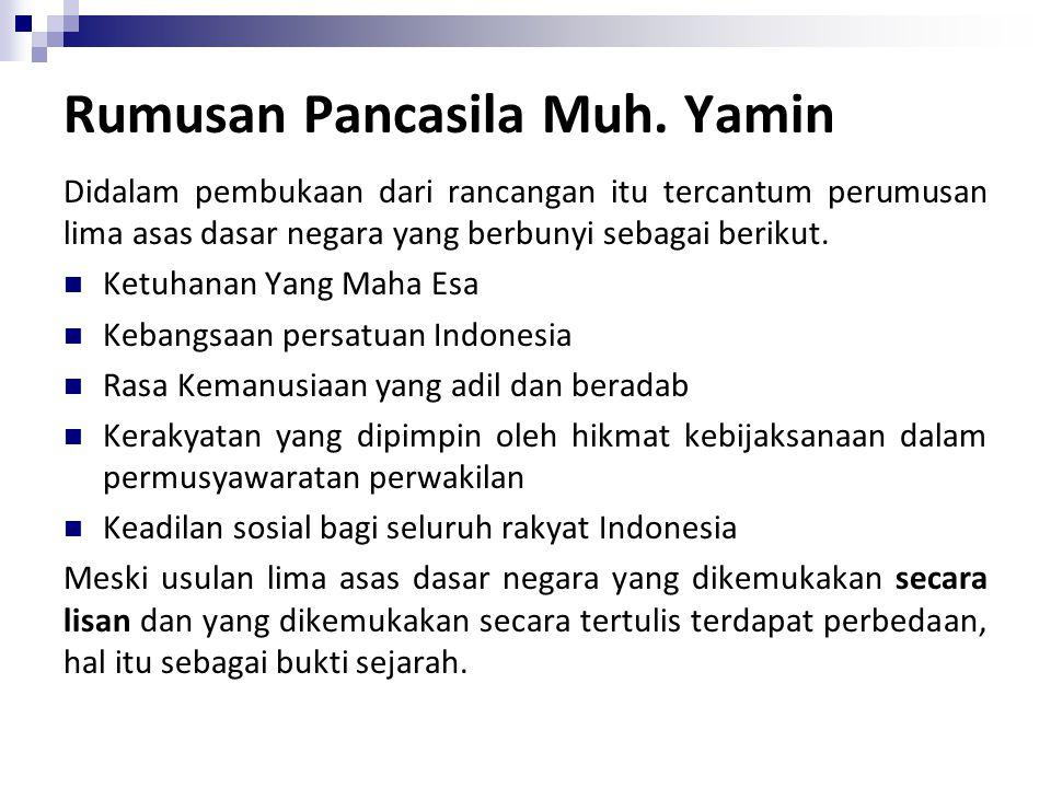 Rumusan Pancasila Muh. Yamin Didalam pembukaan dari rancangan itu tercantum perumusan lima asas dasar negara yang berbunyi sebagai berikut. Ketuhanan