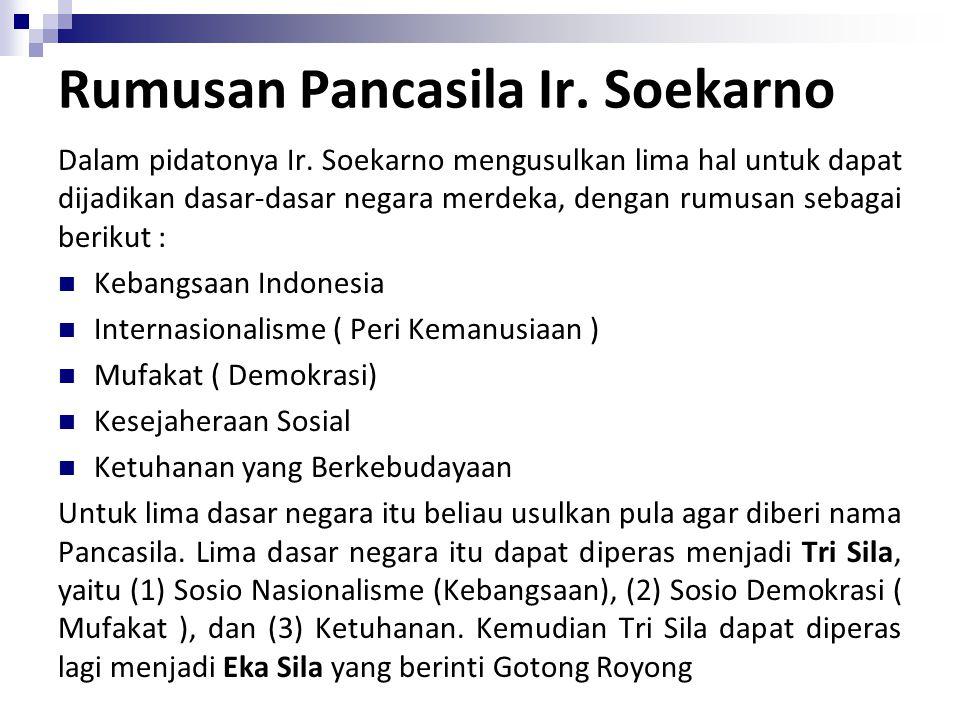 Rumusan Pancasila Ir. Soekarno Dalam pidatonya Ir. Soekarno mengusulkan lima hal untuk dapat dijadikan dasar-dasar negara merdeka, dengan rumusan seba