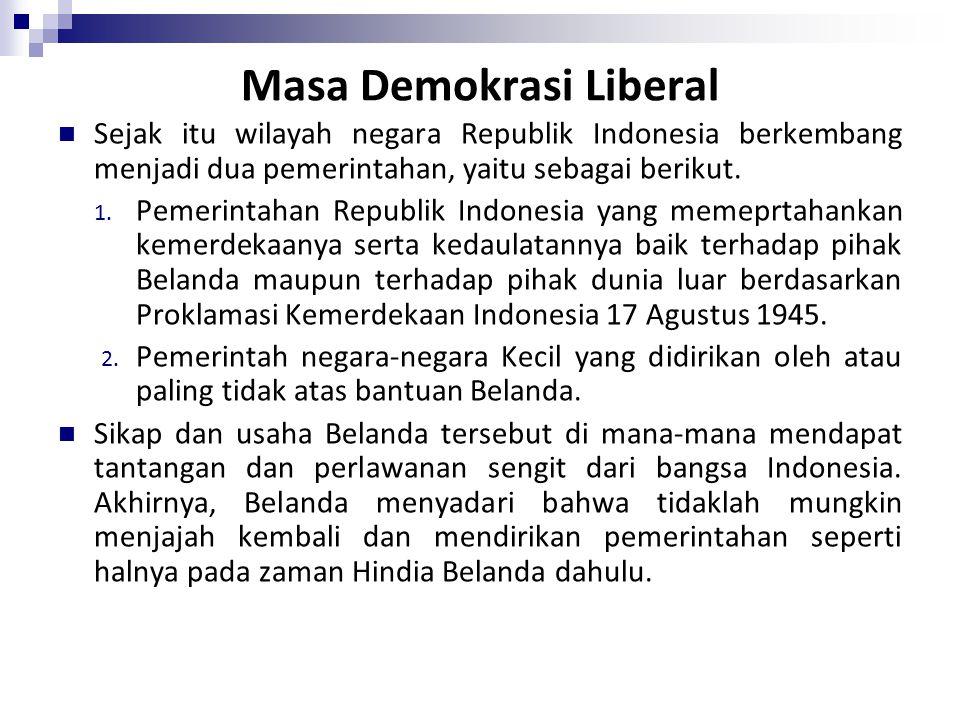Masa Demokrasi Liberal Sejak itu wilayah negara Republik Indonesia berkembang menjadi dua pemerintahan, yaitu sebagai berikut. 1. Pemerintahan Republi