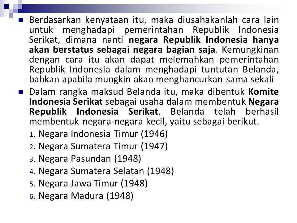 Berdasarkan kenyataan itu, maka diusahakanlah cara lain untuk menghadapi pemerintahan Republik Indonesia Serikat, dimana nanti negara Republik Indonesia hanya akan berstatus sebagai negara bagian saja.