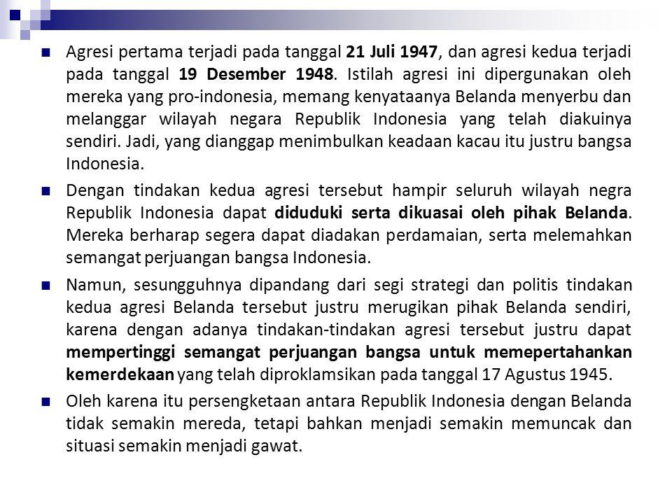 Agresi pertama terjadi pada tanggal 21 Juli 1947, dan agresi kedua terjadi pada tanggal 19 Desember 1948.