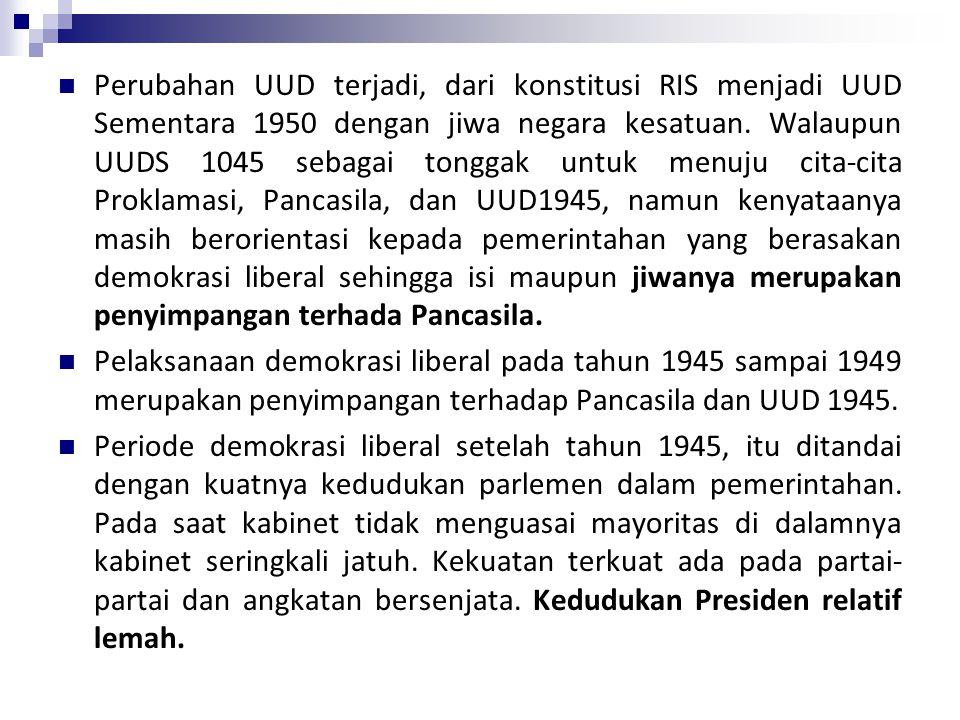 Perubahan UUD terjadi, dari konstitusi RIS menjadi UUD Sementara 1950 dengan jiwa negara kesatuan. Walaupun UUDS 1045 sebagai tonggak untuk menuju cit