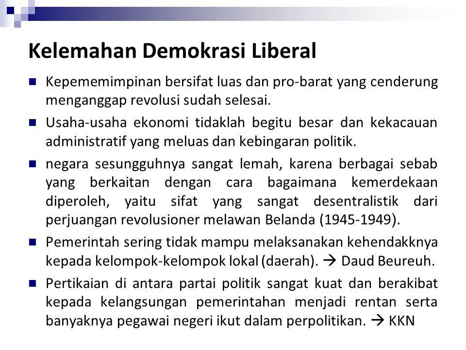 Kelemahan Demokrasi Liberal Kepememimpinan bersifat luas dan pro-barat yang cenderung menganggap revolusi sudah selesai. Usaha-usaha ekonomi tidaklah