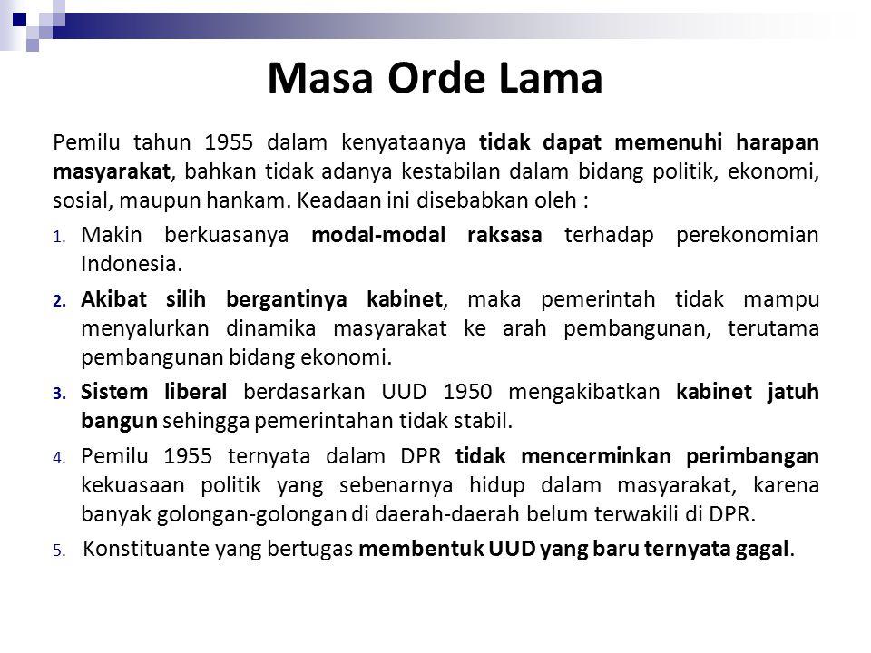 Masa Orde Lama Pemilu tahun 1955 dalam kenyataanya tidak dapat memenuhi harapan masyarakat, bahkan tidak adanya kestabilan dalam bidang politik, ekonomi, sosial, maupun hankam.