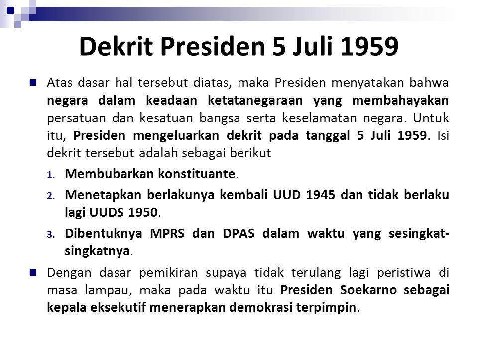 Dekrit Presiden 5 Juli 1959 Atas dasar hal tersebut diatas, maka Presiden menyatakan bahwa negara dalam keadaan ketatanegaraan yang membahayakan persatuan dan kesatuan bangsa serta keselamatan negara.