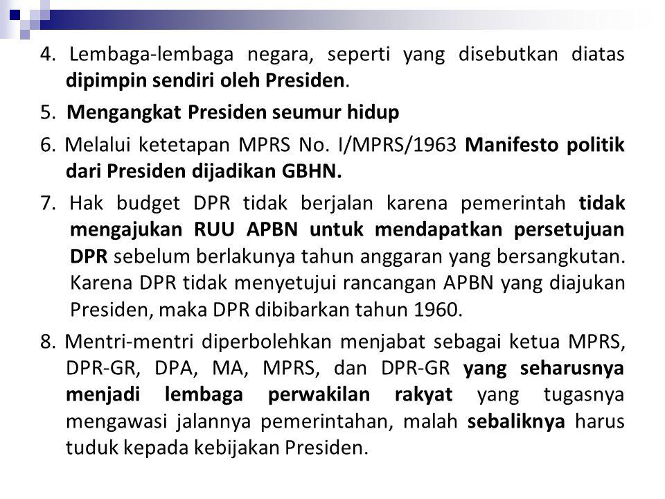 4. Lembaga-lembaga negara, seperti yang disebutkan diatas dipimpin sendiri oleh Presiden. 5. Mengangkat Presiden seumur hidup 6. Melalui ketetapan MPR