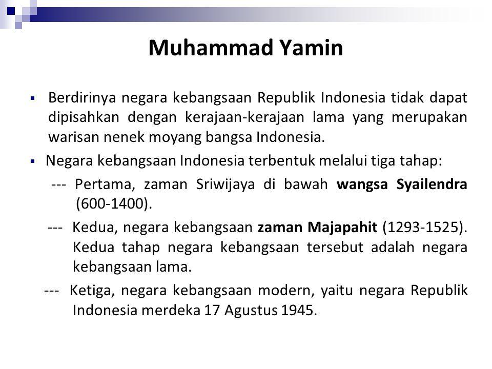 Muhammad Yamin  Berdirinya negara kebangsaan Republik Indonesia tidak dapat dipisahkan dengan kerajaan-kerajaan lama yang merupakan warisan nenek moyang bangsa Indonesia.