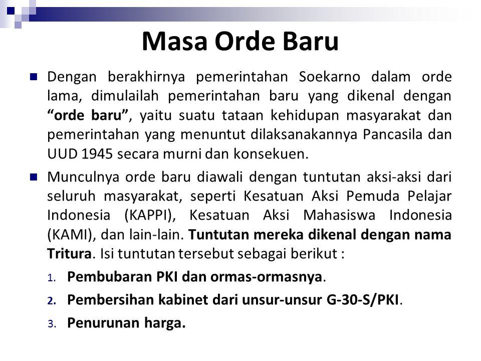 Masa Orde Baru Dengan berakhirnya pemerintahan Soekarno dalam orde lama, dimulailah pemerintahan baru yang dikenal dengan orde baru , yaitu suatu tataan kehidupan masyarakat dan pemerintahan yang menuntut dilaksanakannya Pancasila dan UUD 1945 secara murni dan konsekuen.