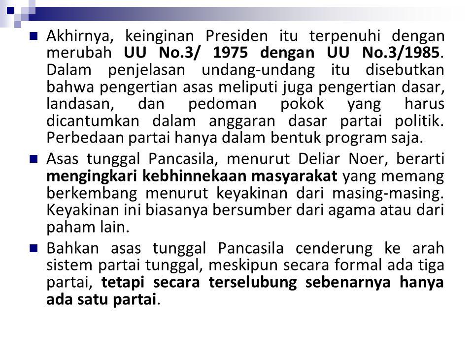 Akhirnya, keinginan Presiden itu terpenuhi dengan merubah UU No.3/ 1975 dengan UU No.3/1985.