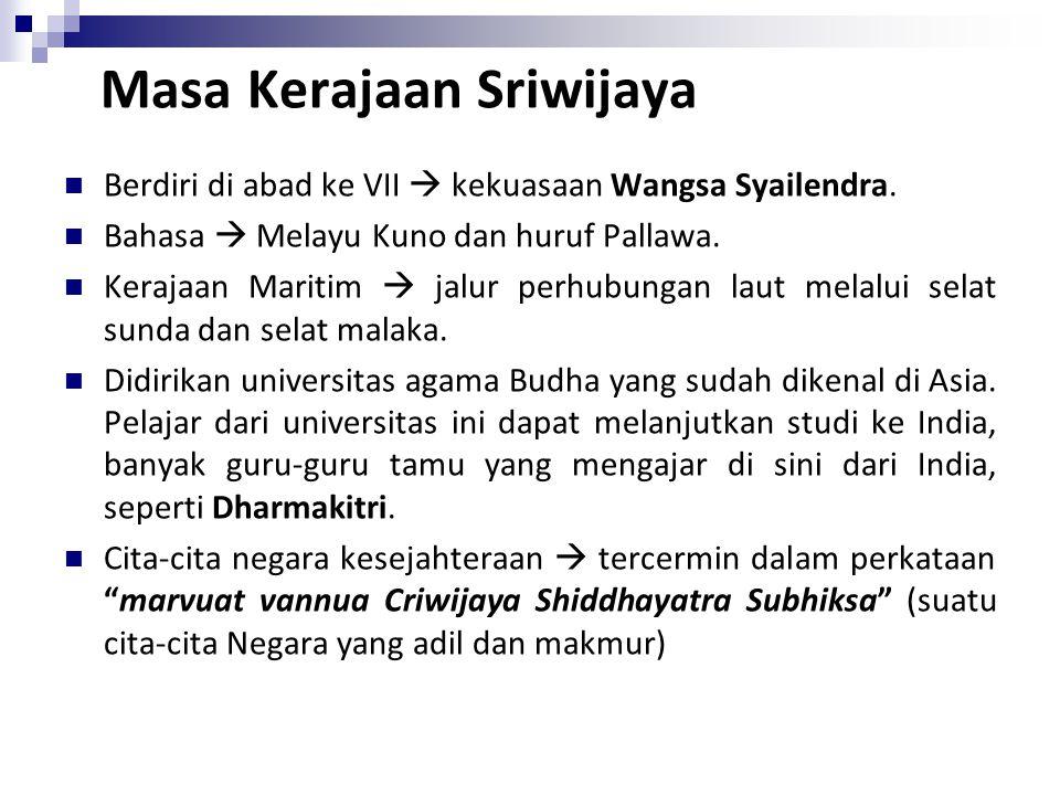 Berdiri di abad ke VII  kekuasaan Wangsa Syailendra. Bahasa  Melayu Kuno dan huruf Pallawa. Kerajaan Maritim  jalur perhubungan laut melalui selat