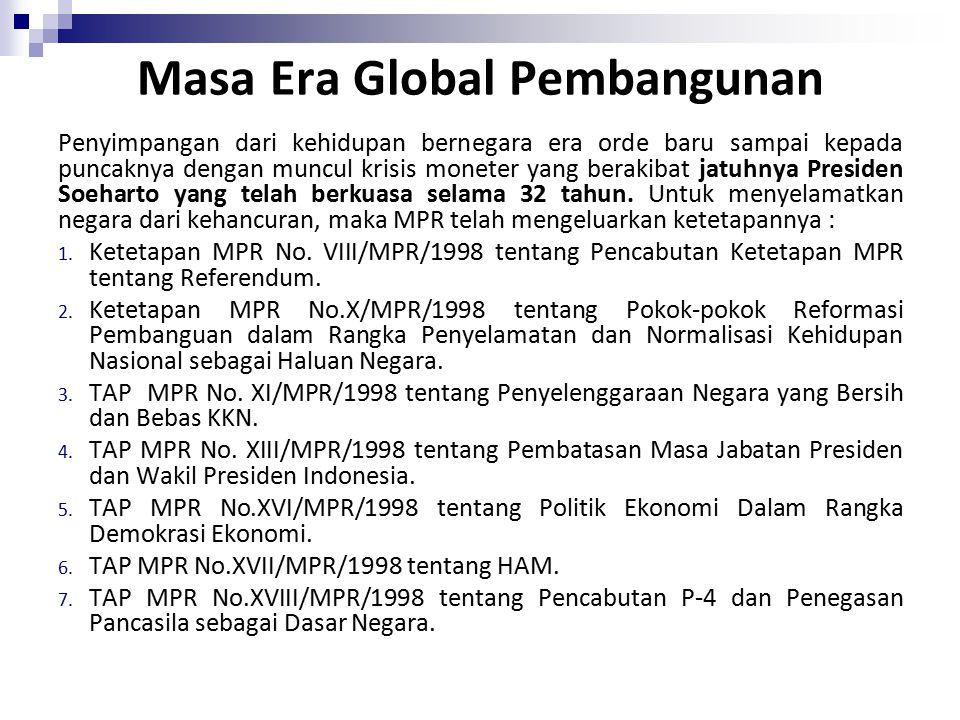 Masa Era Global Pembangunan Penyimpangan dari kehidupan bernegara era orde baru sampai kepada puncaknya dengan muncul krisis moneter yang berakibat jatuhnya Presiden Soeharto yang telah berkuasa selama 32 tahun.