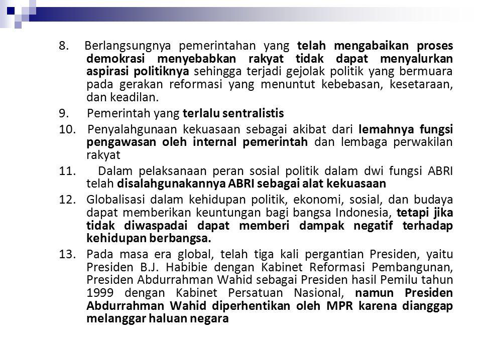8. Berlangsungnya pemerintahan yang telah mengabaikan proses demokrasi menyebabkan rakyat tidak dapat menyalurkan aspirasi politiknya sehingga terjadi