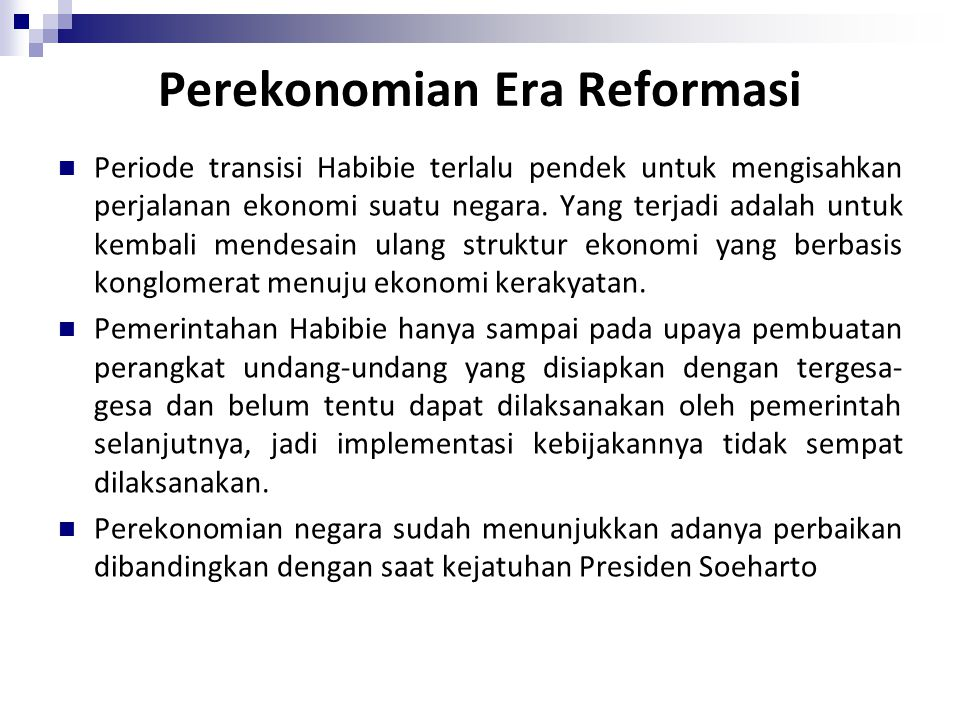 Perekonomian Era Reformasi Periode transisi Habibie terlalu pendek untuk mengisahkan perjalanan ekonomi suatu negara. Yang terjadi adalah untuk kembal