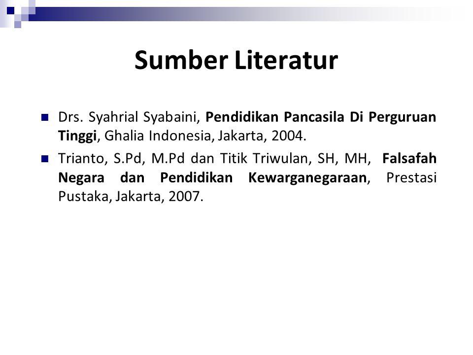 Sumber Literatur Drs. Syahrial Syabaini, Pendidikan Pancasila Di Perguruan Tinggi, Ghalia Indonesia, Jakarta, 2004. Trianto, S.Pd, M.Pd dan Titik Triw