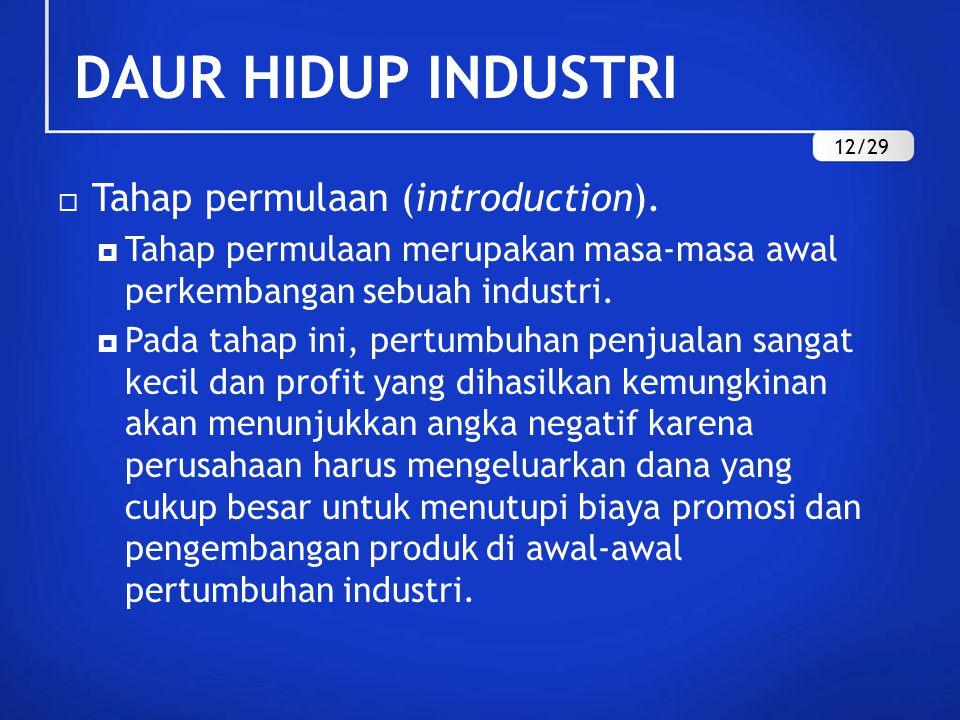  Tahap permulaan (introduction).  Tahap permulaan merupakan masa-masa awal perkembangan sebuah industri.  Pada tahap ini, pertumbuhan penjualan san