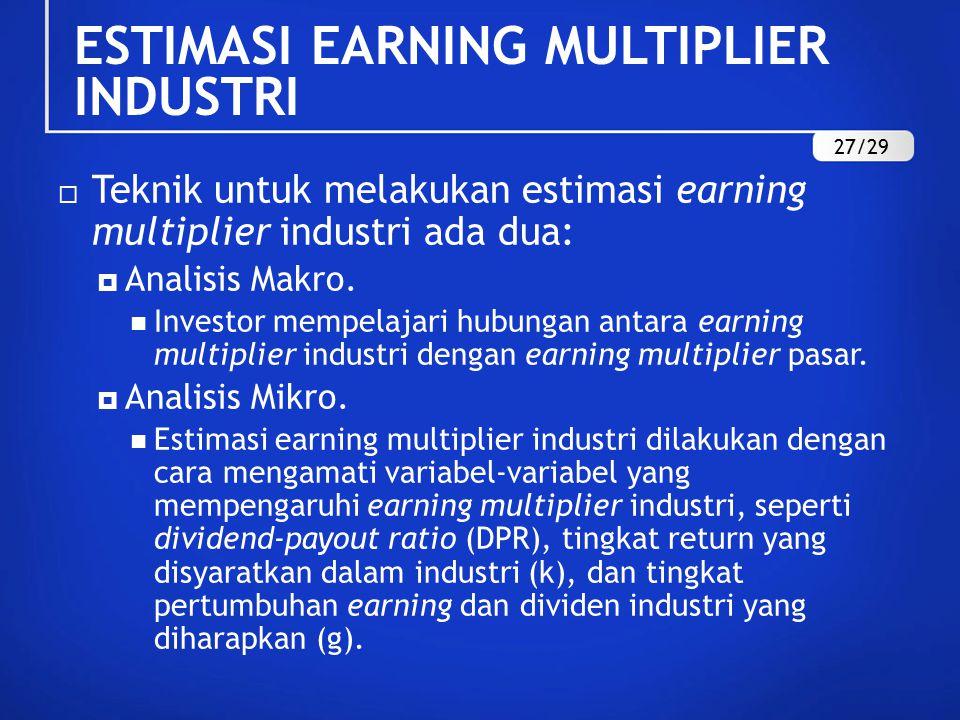 ESTIMASI EARNING MULTIPLIER INDUSTRI  Teknik untuk melakukan estimasi earning multiplier industri ada dua:  Analisis Makro. Investor mempelajari hub