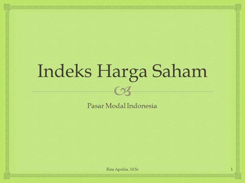  Indeks Harga Saham Pasar Modal Indonesia Rini Aprilia, M.Sc1