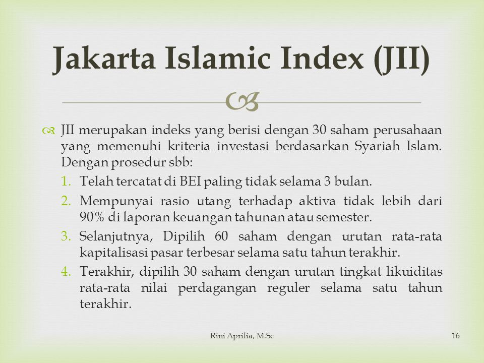   JII merupakan indeks yang berisi dengan 30 saham perusahaan yang memenuhi kriteria investasi berdasarkan Syariah Islam. Dengan prosedur sbb: 1.Tel