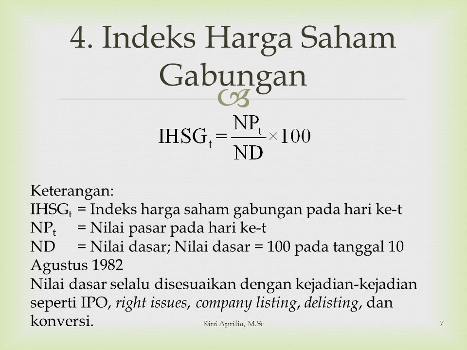  4. Indeks Harga Saham Gabungan Rini Aprilia, M.Sc7 Keterangan: IHSG t = Indeks harga saham gabungan pada hari ke-t NP t = Nilai pasar pada hari ke-t