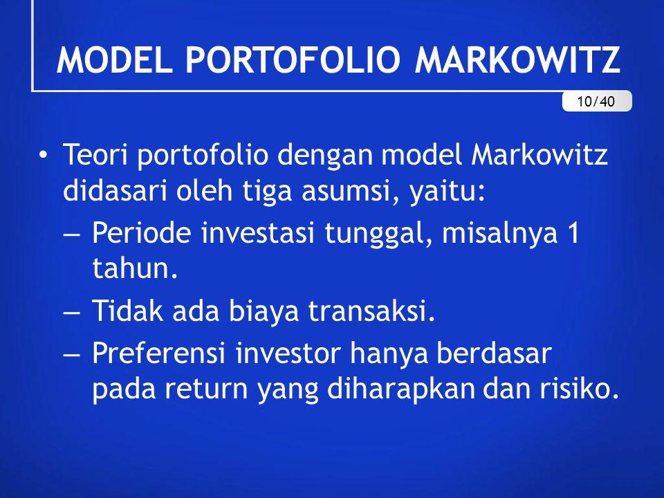MODEL PORTOFOLIO MARKOWITZ Teori portofolio dengan model Markowitz didasari oleh tiga asumsi, yaitu: – Periode investasi tunggal, misalnya 1 tahun. –