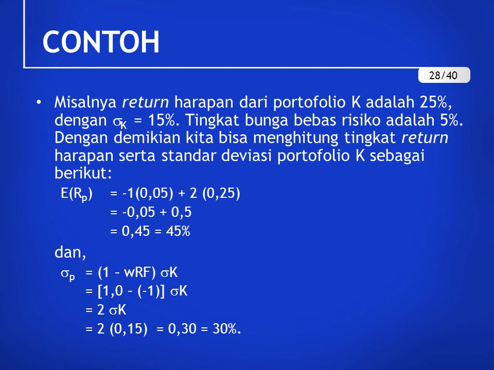 Misalnya return harapan dari portofolio K adalah 25%, dengan  K = 15%. Tingkat bunga bebas risiko adalah 5%. Dengan demikian kita bisa menghitung tin