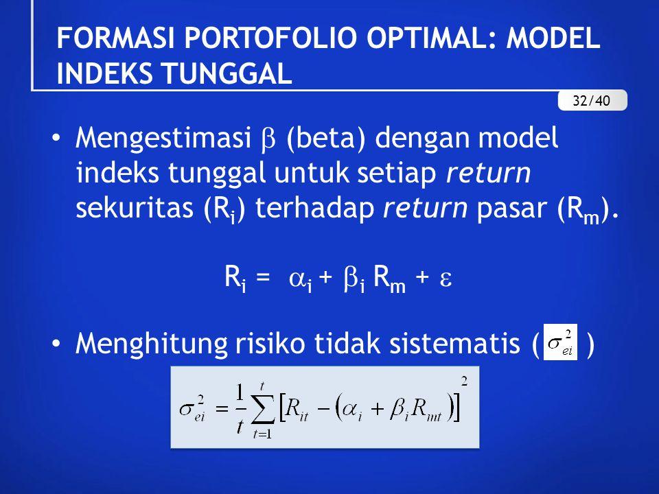 Mengestimasi  (beta) dengan model indeks tunggal untuk setiap return sekuritas (R i ) terhadap return pasar (R m ). R i =  i +  i R m +  Menghitun