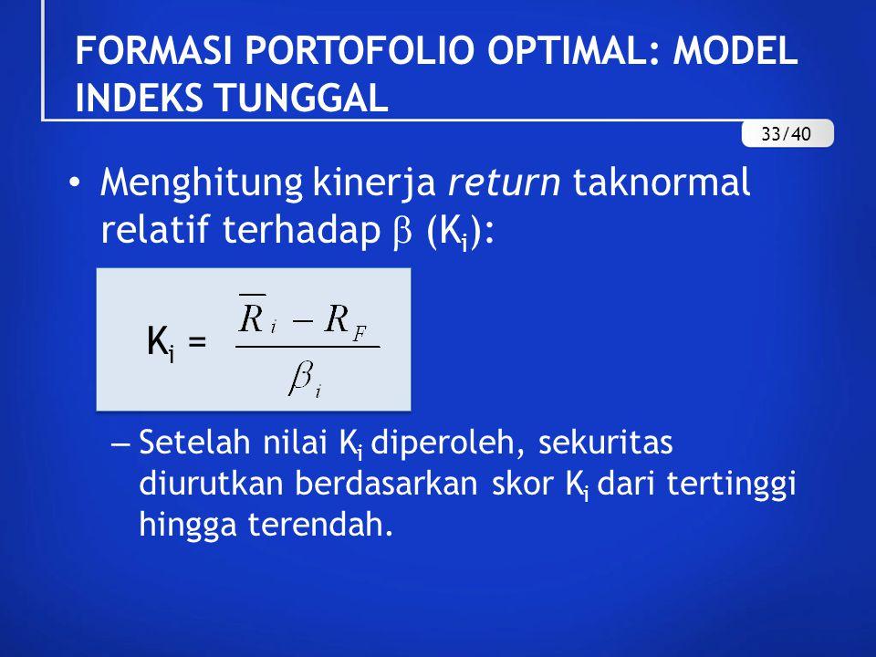 Menghitung kinerja return taknormal relatif terhadap  (K i ): K i = – Setelah nilai K i diperoleh, sekuritas diurutkan berdasarkan skor K i dari tert