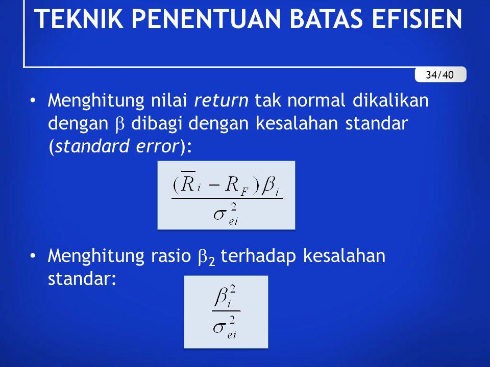 TEKNIK PENENTUAN BATAS EFISIEN Menghitung nilai return tak normal dikalikan dengan  dibagi dengan kesalahan standar (standard error): Menghitung rasi