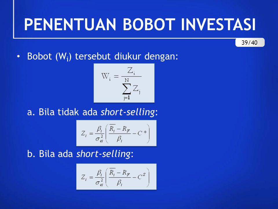 PENENTUAN BOBOT INVESTASI Bobot (W i ) tersebut diukur dengan: a. Bila tidak ada short-selling: b. Bila ada short-selling: 39/40