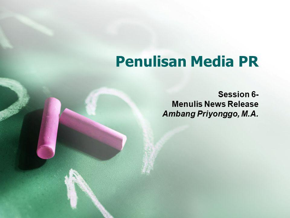 Penulisan Media PR Session 6- Menulis News Release Ambang Priyonggo, M.A.