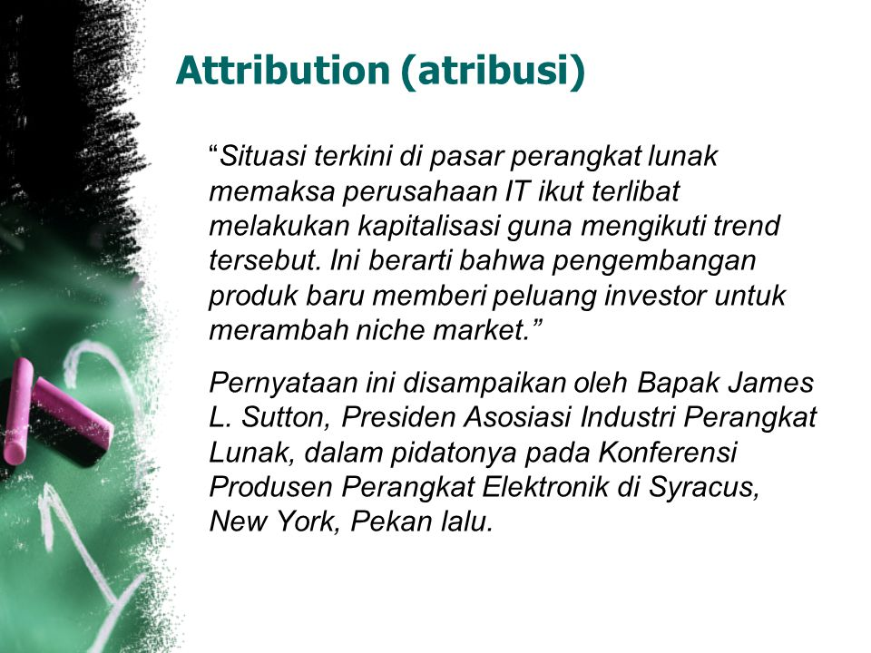 """Attribution (atribusi) """"Situasi terkini di pasar perangkat lunak memaksa perusahaan IT ikut terlibat melakukan kapitalisasi guna mengikuti trend terse"""