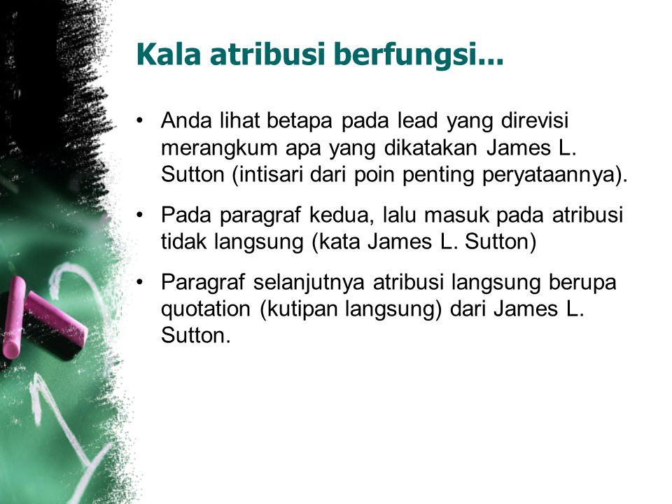 Kala atribusi berfungsi... Anda lihat betapa pada lead yang direvisi merangkum apa yang dikatakan James L. Sutton (intisari dari poin penting peryataa