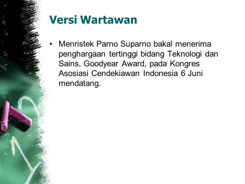 Versi Wartawan Menristek Parno Suparno bakal menerima penghargaan tertinggi bidang Teknologi dan Sains, Goodyear Award, pada Kongres Asosiasi Cendekiawan Indonesia 6 Juni mendatang.