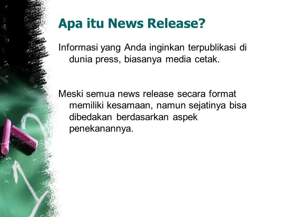 Apa itu News Release? Informasi yang Anda inginkan terpublikasi di dunia press, biasanya media cetak. Meski semua news release secara format memiliki