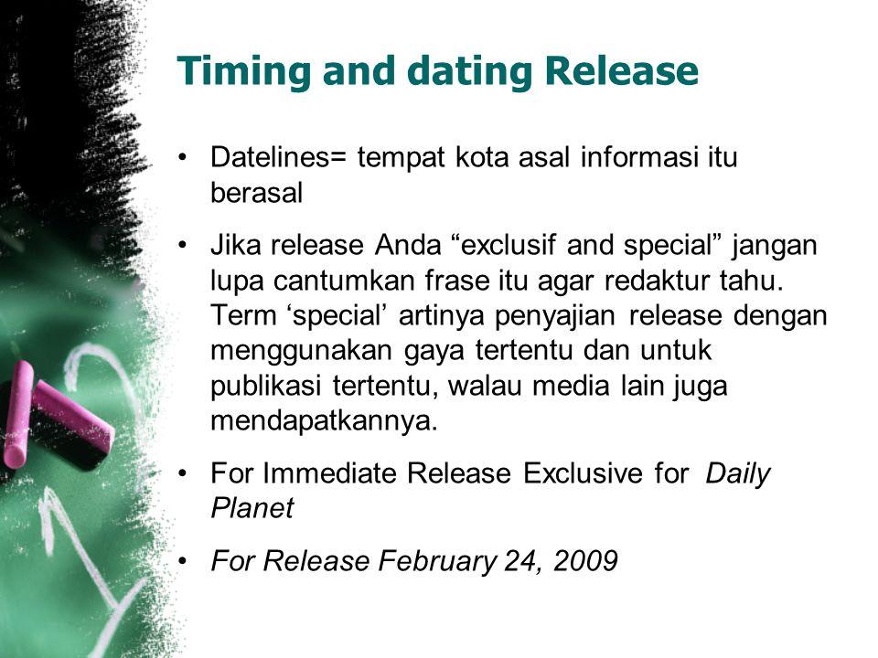 Timing and dating Release Datelines= tempat kota asal informasi itu berasal Jika release Anda exclusif and special jangan lupa cantumkan frase itu agar redaktur tahu.