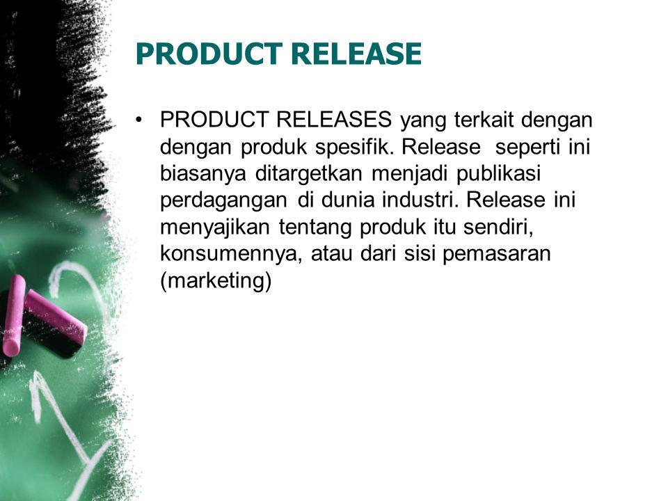 PRODUCT RELEASE PRODUCT RELEASES yang terkait dengan dengan produk spesifik. Release seperti ini biasanya ditargetkan menjadi publikasi perdagangan di